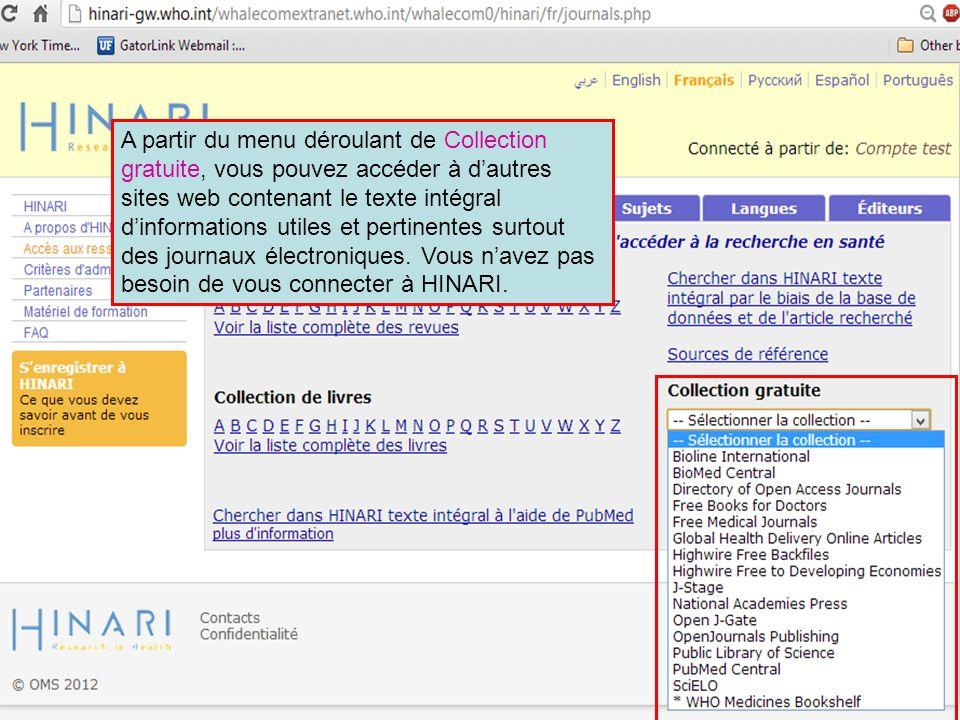 A partir du menu déroulant de Collection gratuite, vous pouvez accéder à d'autres sites web contenant le texte intégral d'informations utiles et pertinentes surtout des journaux électroniques. Vous n'avez pas besoin de vous connecter à HINARI.