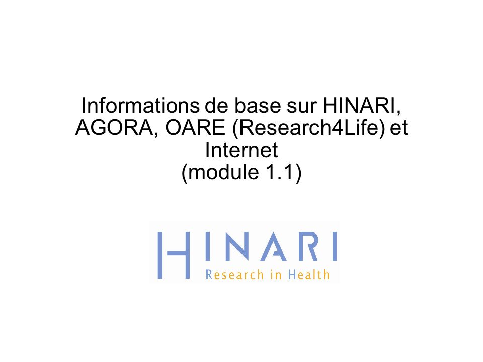 Informations de base sur HINARI, AGORA, OARE (Research4Life) et Internet (module 1.1)