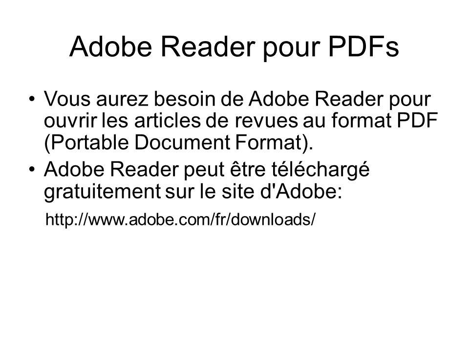 Adobe Reader pour PDFsVous aurez besoin de Adobe Reader pour ouvrir les articles de revues au format PDF (Portable Document Format).