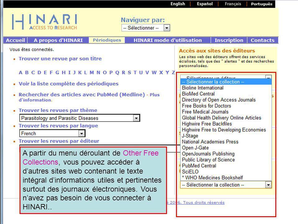 A partir du menu déroulant de Other Free Collections, vous pouvez accéder à d'autres sites web contenant le texte intégral d'informations utiles et pertinentes surtout des journaux électroniques. Vous n'avez pas besoin de vous connecter à HINARI..