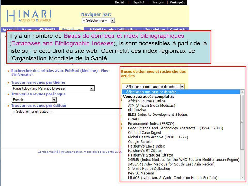 Il y'a un nombre de Bases de données et index bibliographiques (Databases and Bibliographic Indexes), is sont accessibles à partir de la liste sur le côté droit du site web. Ceci inclut des index régionaux de l'Organisation Mondiale de la Santé.