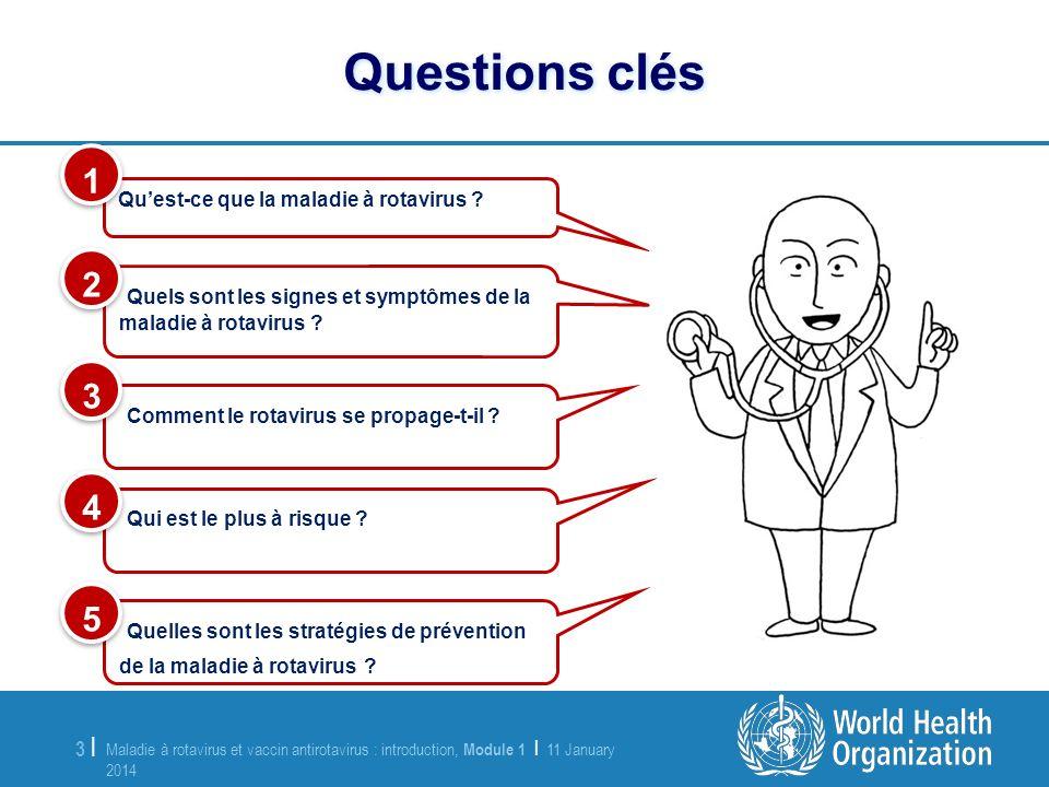 Questions clés Qu'est-ce que la maladie à rotavirus 1. Quels sont les signes et symptômes de la maladie à rotavirus
