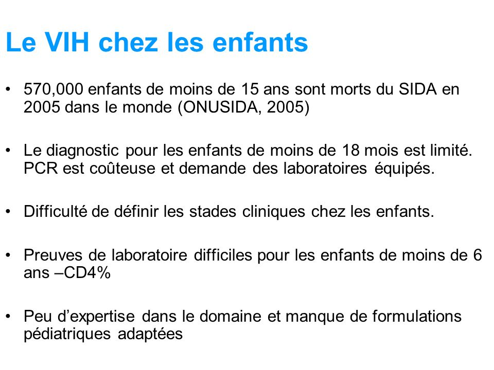 Le VIH chez les enfants 570,000 enfants de moins de 15 ans sont morts du SIDA en 2005 dans le monde (ONUSIDA, 2005)