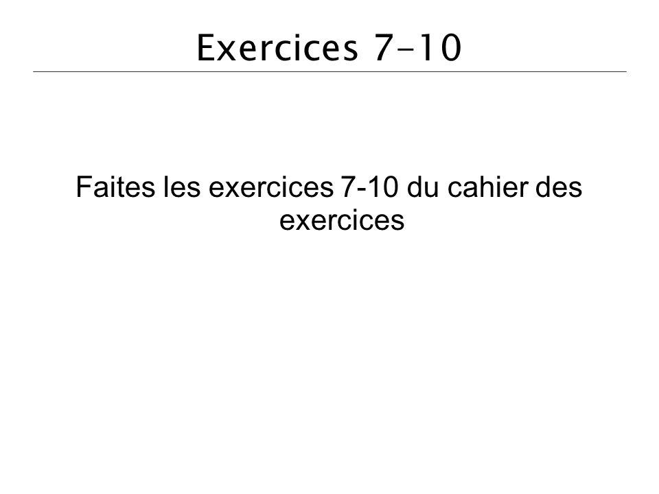 Faites les exercices 7-10 du cahier des exercices