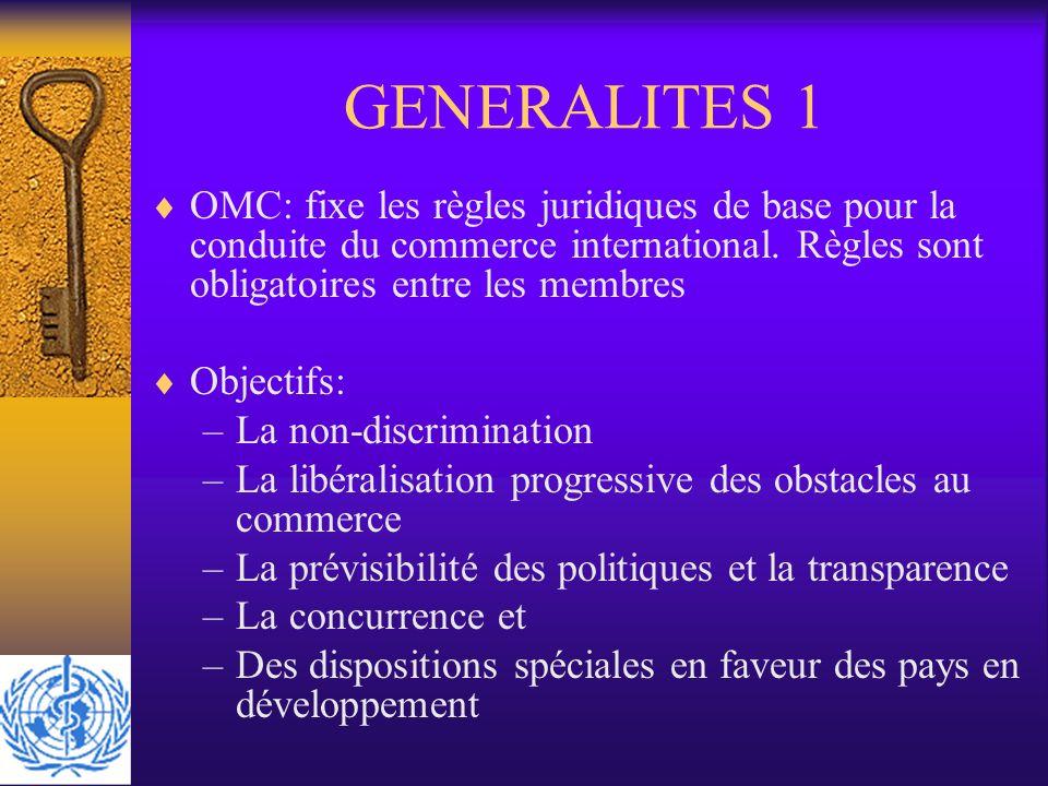 GENERALITES 1 OMC: fixe les règles juridiques de base pour la conduite du commerce international. Règles sont obligatoires entre les membres.