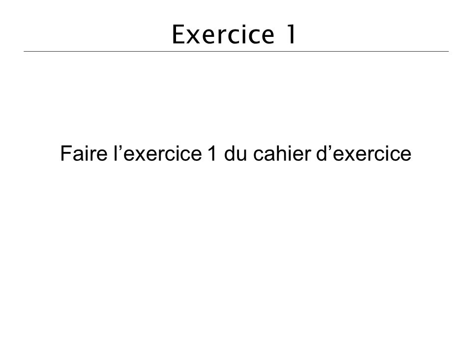 Faire l'exercice 1 du cahier d'exercice