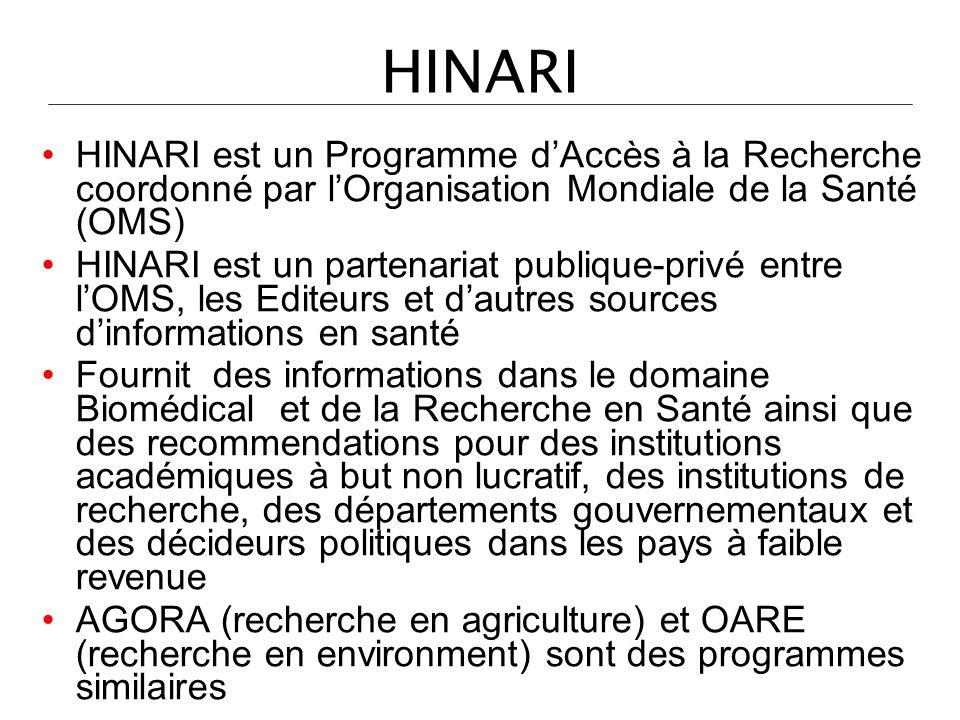 HINARI HINARI est un Programme d'Accès à la Recherche coordonné par l'Organisation Mondiale de la Santé (OMS)