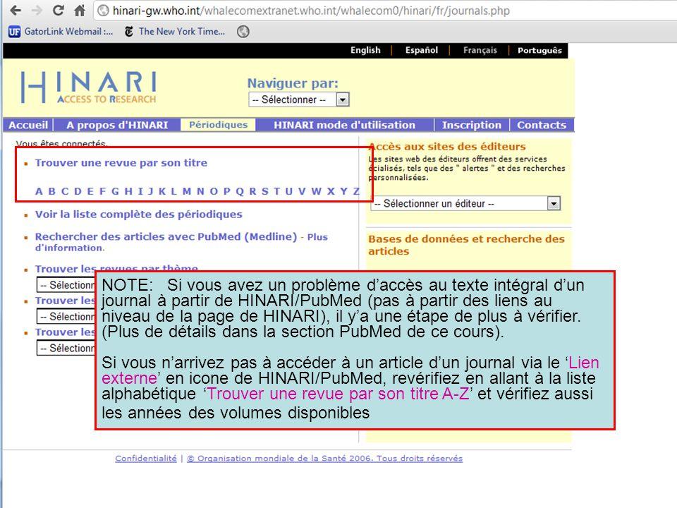 NOTE: Si vous avez un problème d'accès au texte intégral d'un journal à partir de HINARI/PubMed (pas à partir des liens au niveau de la page de HINARI), il y'a une étape de plus à vérifier. (Plus de détails dans la section PubMed de ce cours).