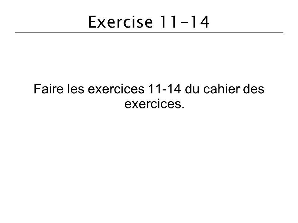 Faire les exercices 11-14 du cahier des exercices.