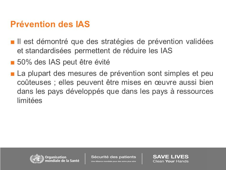 Prévention des IAS Il est démontré que des stratégies de prévention validées et standardisées permettent de réduire les IAS.
