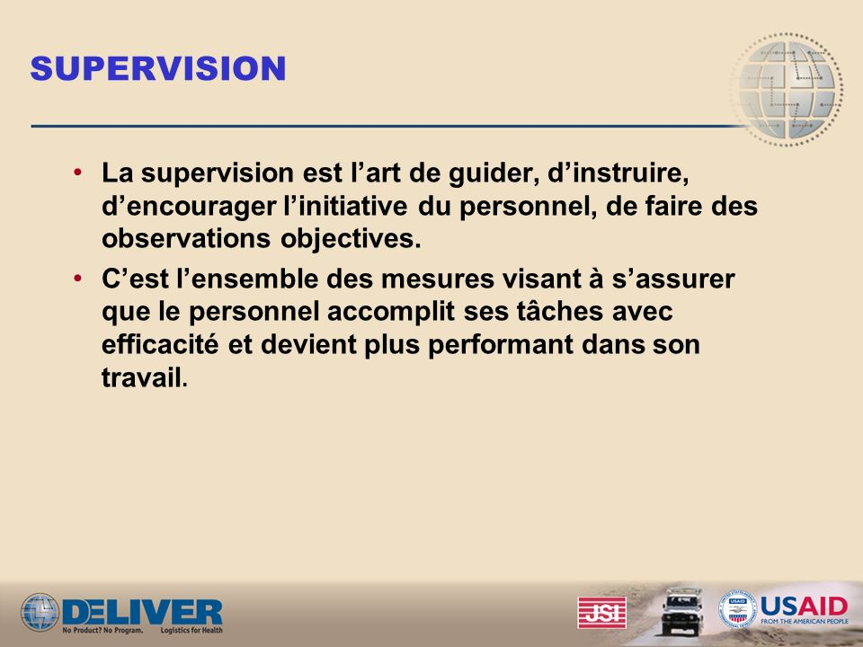 SUPERVISION La supervision est l'art de guider, d'instruire, d'encourager l'initiative du personnel, de faire des observations objectives.