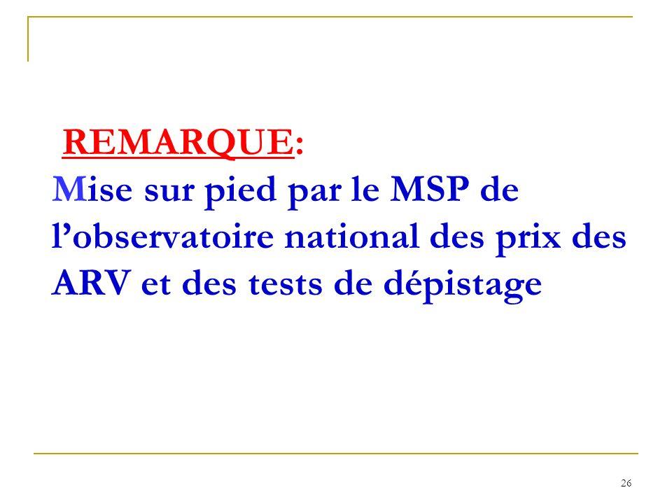 REMARQUE: Mise sur pied par le MSP de l'observatoire national des prix des ARV et des tests de dépistage