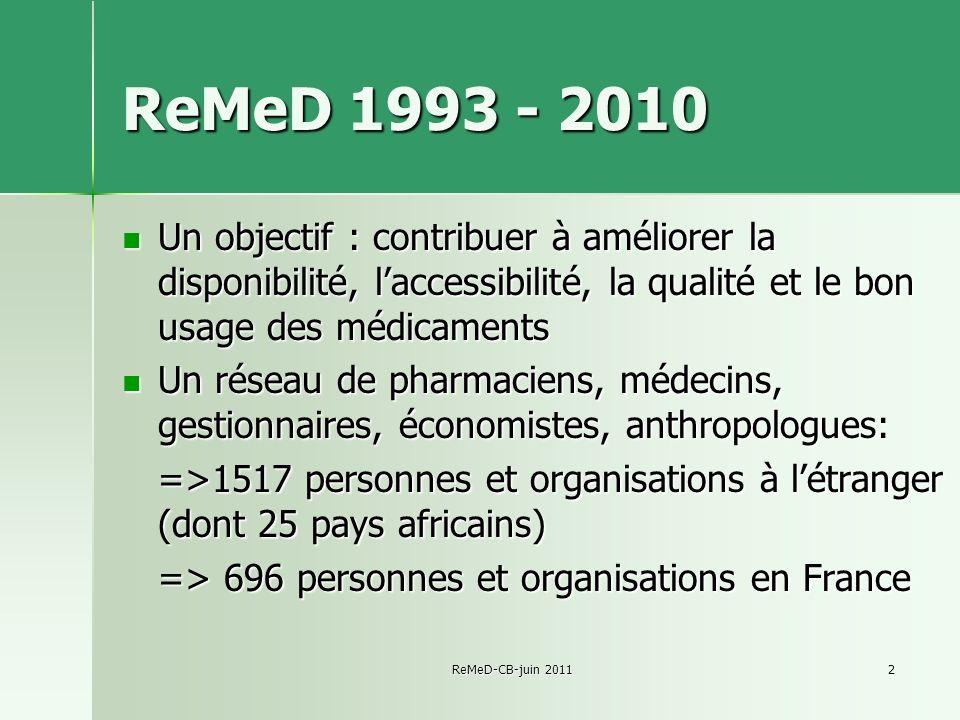 ReMeD 1993 - 2010 Un objectif : contribuer à améliorer la disponibilité, l'accessibilité, la qualité et le bon usage des médicaments.