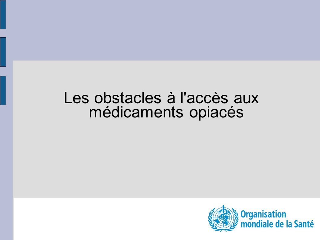 Les obstacles à l accès aux médicaments opiacés