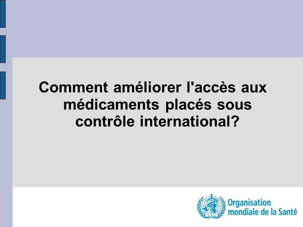 Comment améliorer l accès aux médicaments placés sous contrôle international
