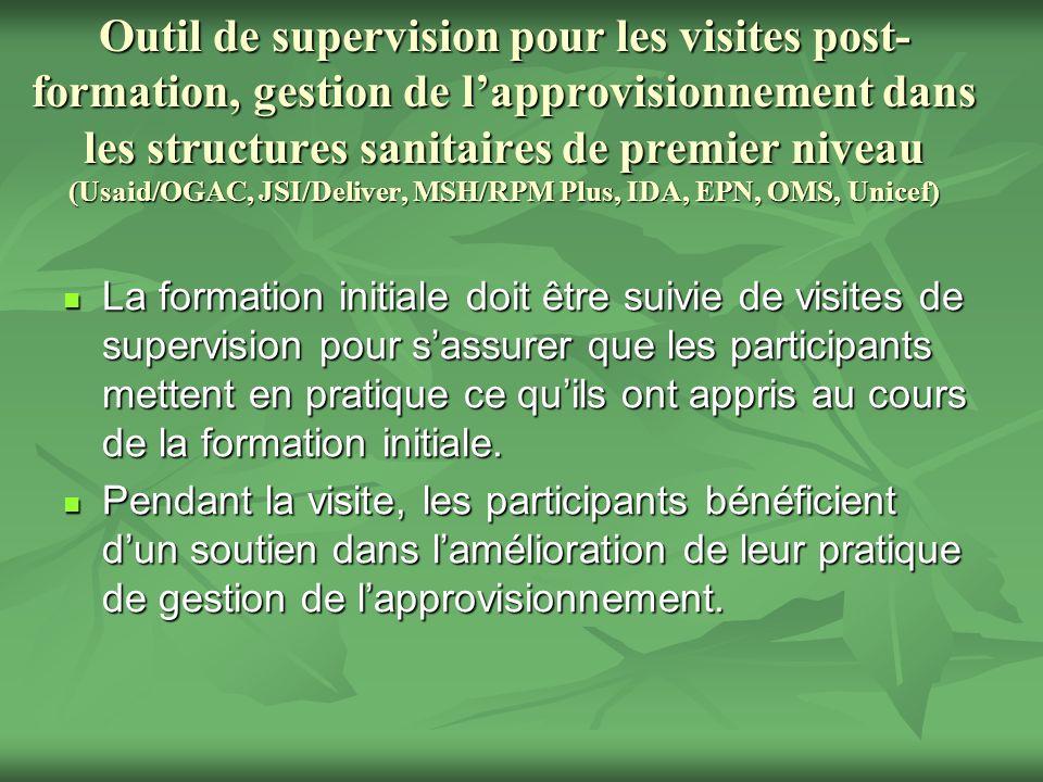 Outil de supervision pour les visites post-formation, gestion de l'approvisionnement dans les structures sanitaires de premier niveau (Usaid/OGAC, JSI/Deliver, MSH/RPM Plus, IDA, EPN, OMS, Unicef)