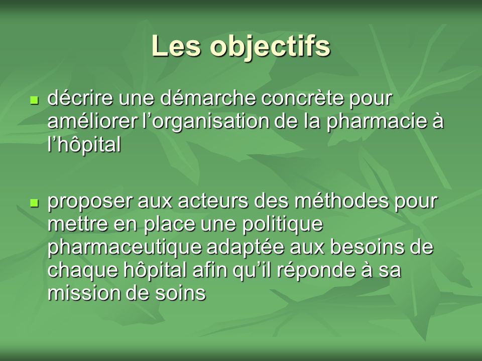 Les objectifs décrire une démarche concrète pour améliorer l'organisation de la pharmacie à l'hôpital.