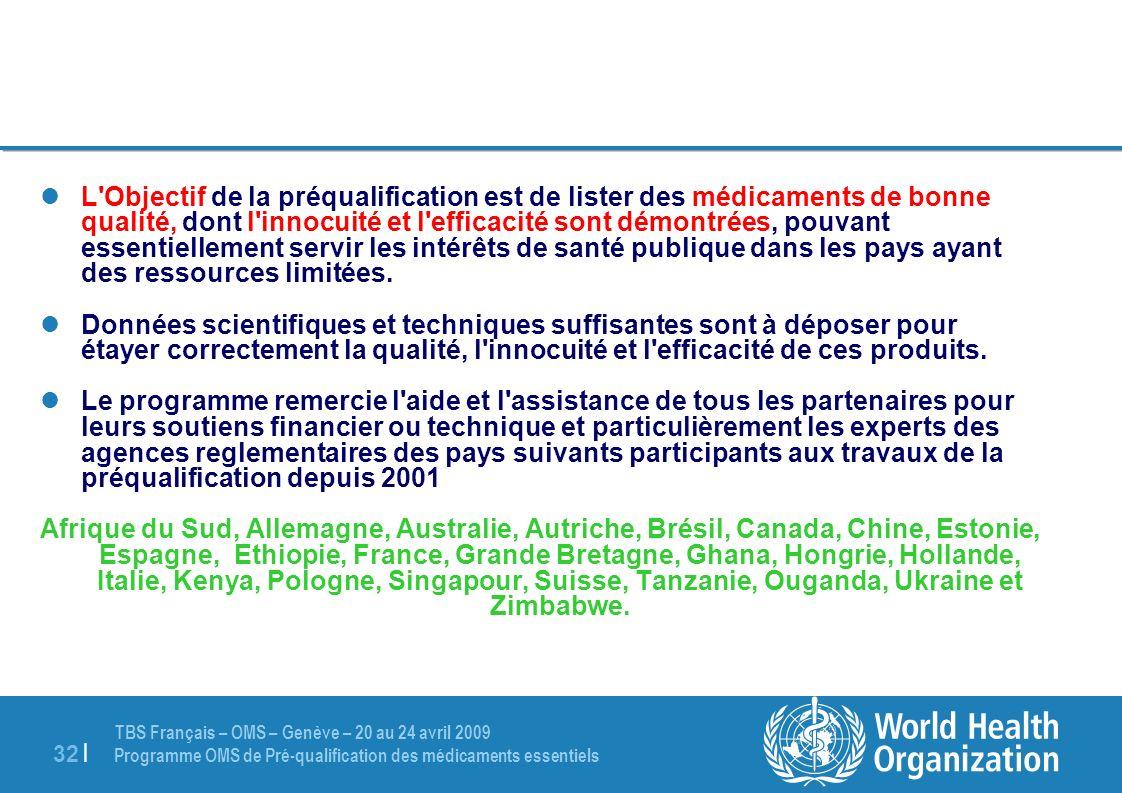 L Objectif de la préqualification est de lister des médicaments de bonne qualité, dont l innocuité et l efficacité sont démontrées, pouvant essentiellement servir les intérêts de santé publique dans les pays ayant des ressources limitées.