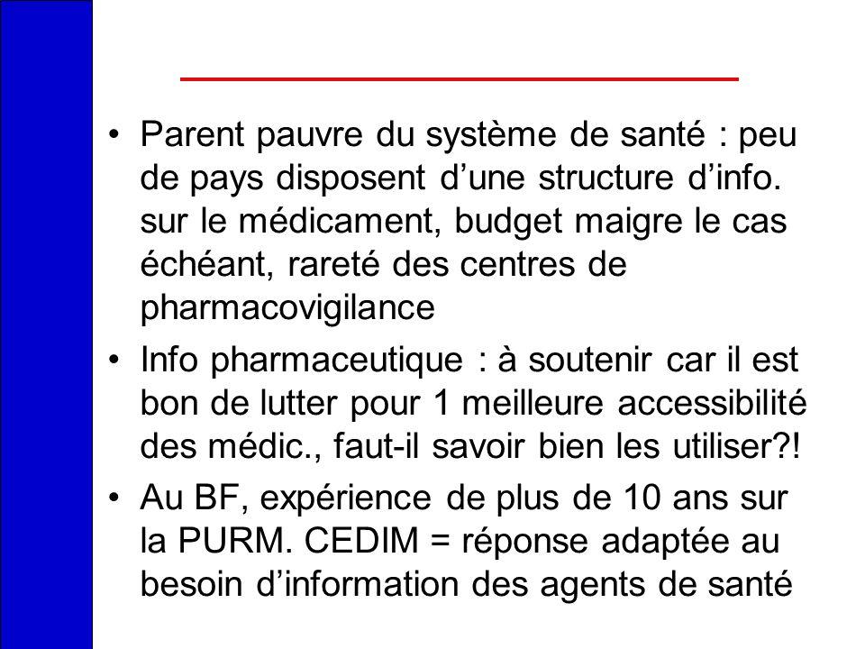 Parent pauvre du système de santé : peu de pays disposent d'une structure d'info. sur le médicament, budget maigre le cas échéant, rareté des centres de pharmacovigilance