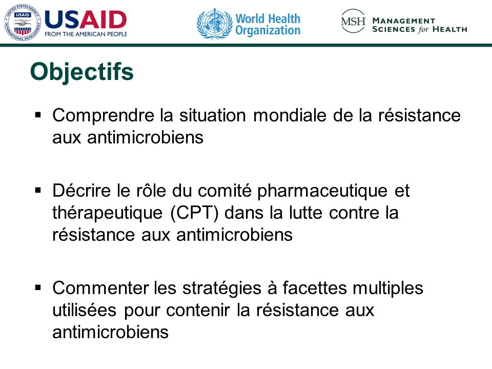 Objectifs Comprendre la situation mondiale de la résistance aux antimicrobiens.