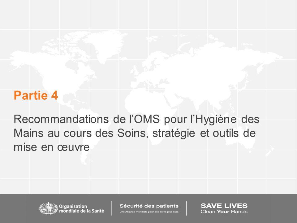 Partie 4 Recommandations de l'OMS pour l'Hygiène des Mains au cours des Soins, stratégie et outils de mise en œuvre.