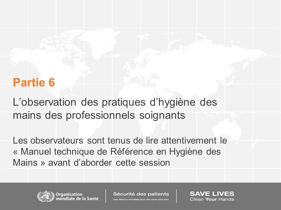Partie 6 L'observation des pratiques d'hygiène des mains des professionnels soignants.