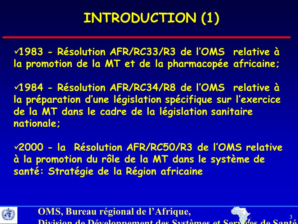 INTRODUCTION (1) 1983 - Résolution AFR/RC33/R3 de l'OMS relative à la promotion de la MT et de la pharmacopée africaine;