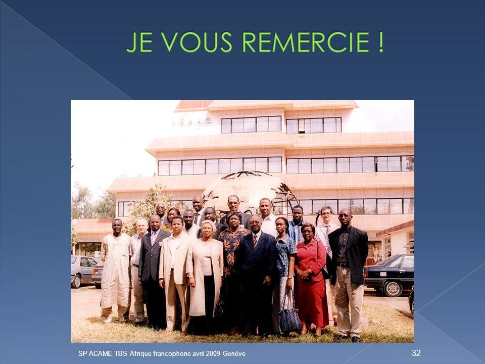 JE VOUS REMERCIE ! SP ACAME TBS Afrique francophone avril 2009 Genève