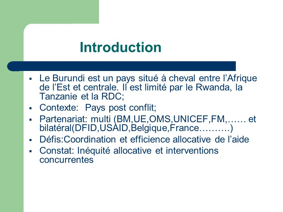 Introduction Le Burundi est un pays situé à cheval entre l'Afrique de l'Est et centrale. Il est limité par le Rwanda, la Tanzanie et la RDC;
