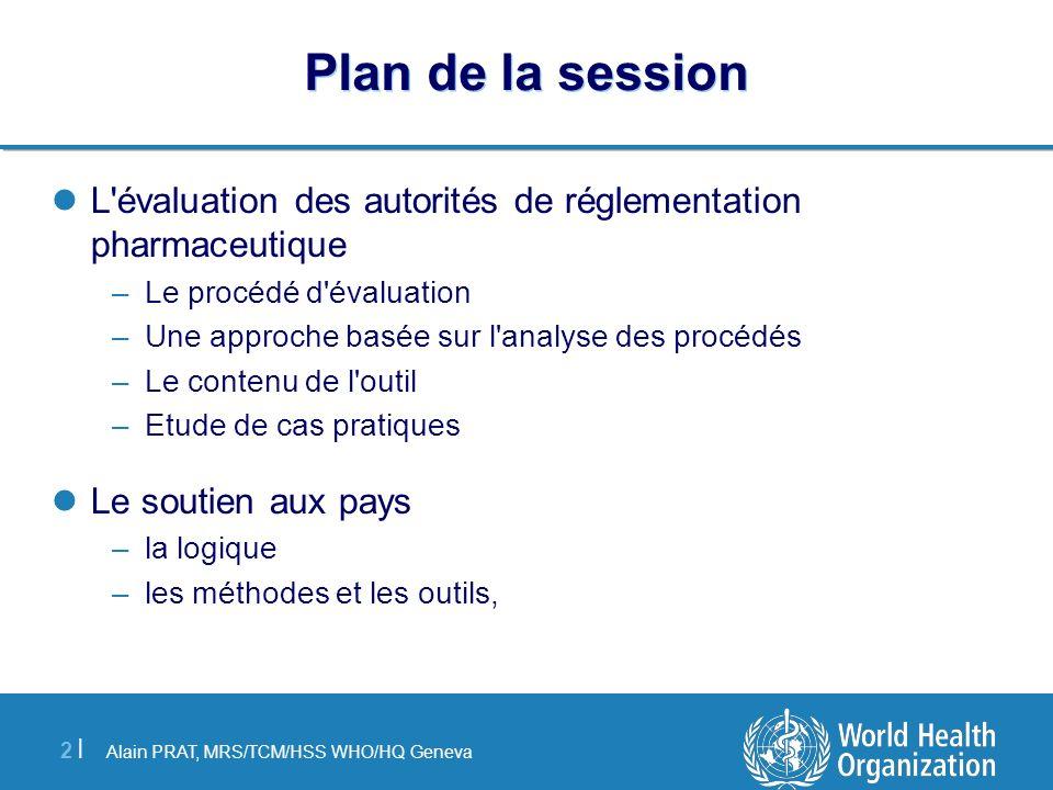 Plan de la session L évaluation des autorités de réglementation pharmaceutique. Le procédé d évaluation.