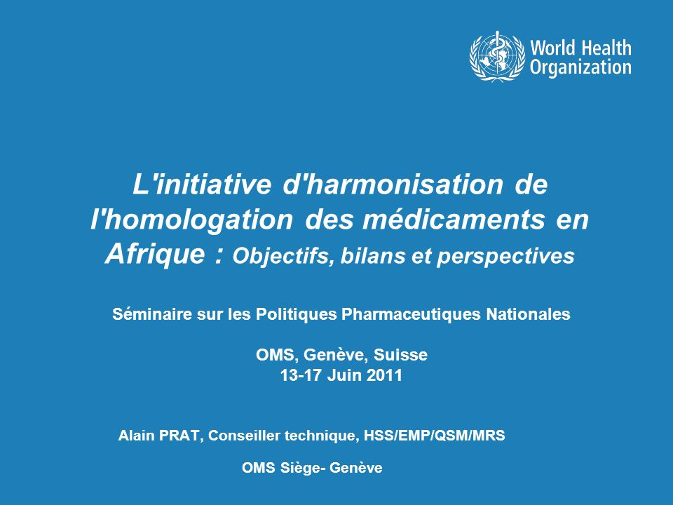 Alain PRAT, Conseiller technique, HSS/EMP/QSM/MRS OMS Siège- Genève