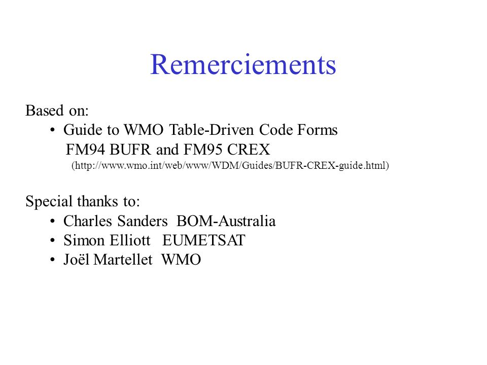 Remerciements Based on: Guide to WMO Table-Driven Code Forms