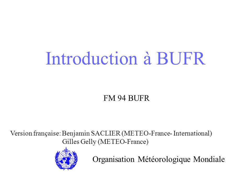 Introduction à BUFR FM 94 BUFR Organisation Météorologique Mondiale