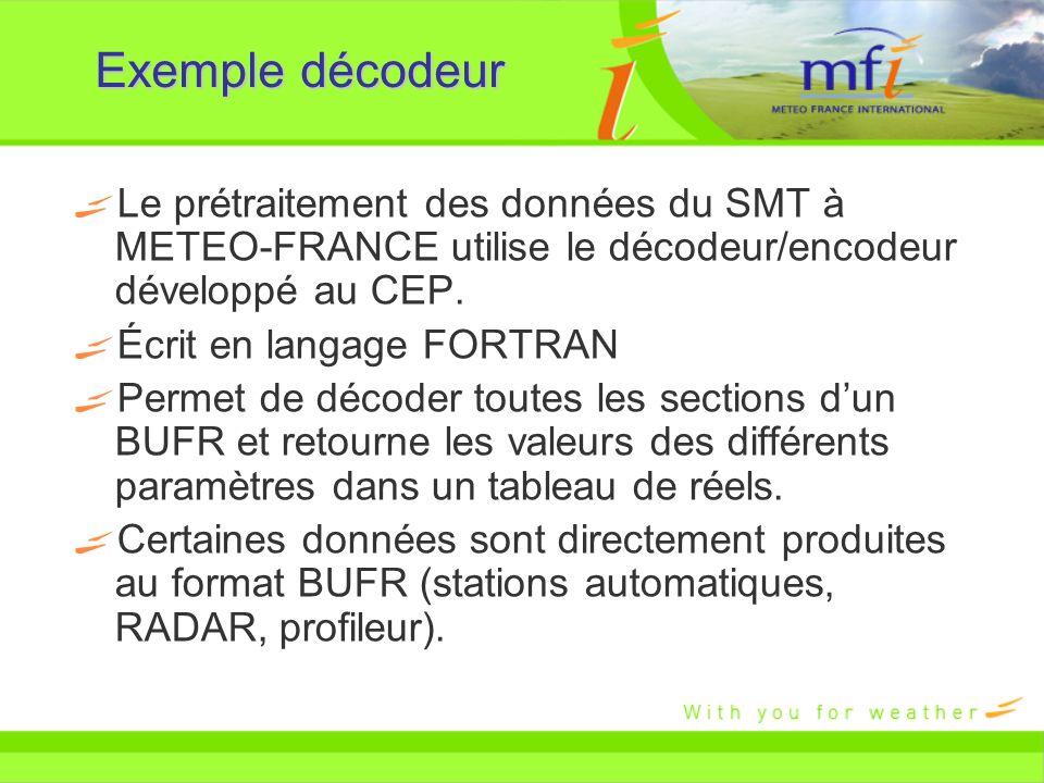 Exemple décodeur Le prétraitement des données du SMT à METEO-FRANCE utilise le décodeur/encodeur développé au CEP.