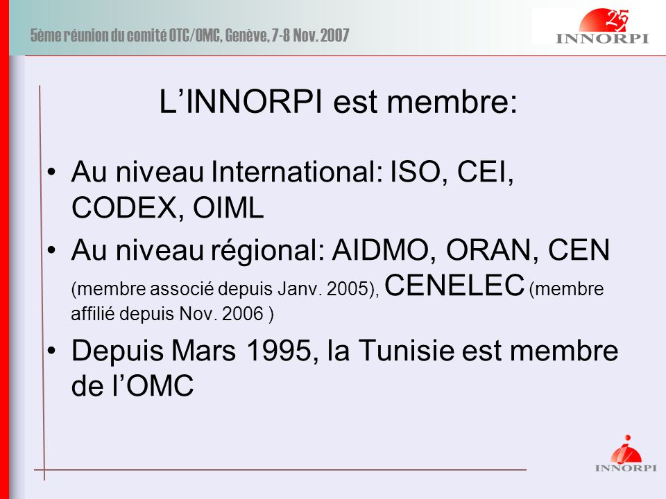 L'INNORPI est membre: Au niveau International: ISO, CEI, CODEX, OIML