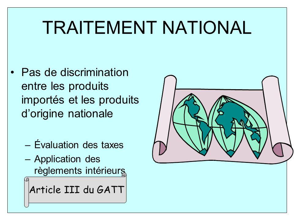 TRAITEMENT NATIONALPas de discrimination entre les produits importés et les produits d'origine nationale.