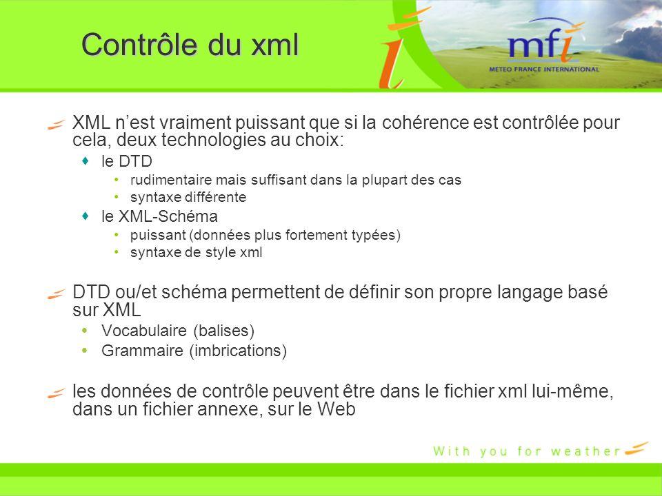 Contrôle du xml XML n'est vraiment puissant que si la cohérence est contrôlée pour cela, deux technologies au choix: