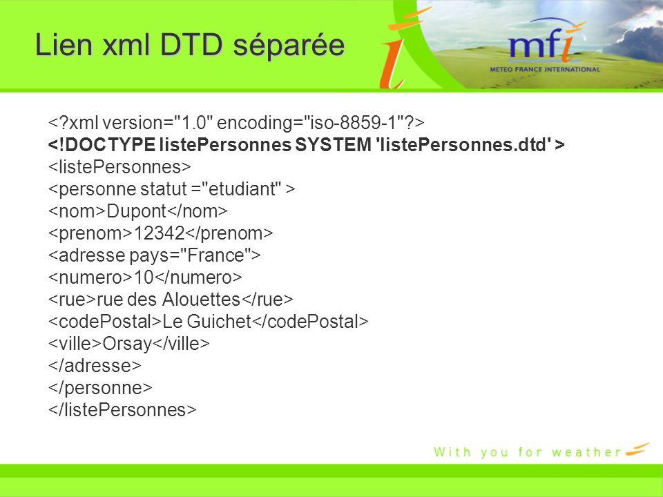 Lien xml DTD séparée < xml version= 1.0 encoding= iso-8859-1 >
