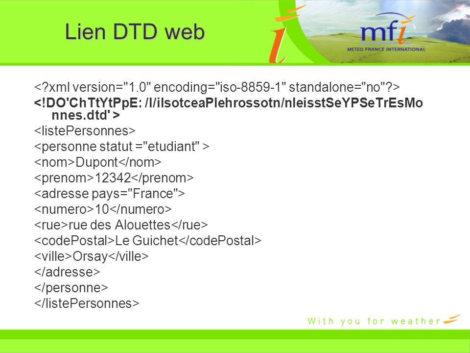 Lien DTD web < xml version= 1.0 encoding= iso-8859-1 standalone= no > <!DO ChTtYtPpE: /l/ilsotceaPlehrossotn/nleisstSeYPSeTrEsMo nnes.dtd >