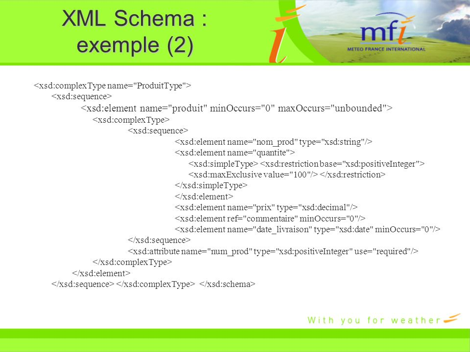 XML Schema : exemple (2) <xsd:complexType name= ProduitType > <xsd:sequence> <xsd:element name= produit minOccurs= 0 maxOccurs= unbounded >