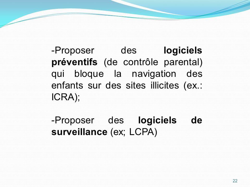 Proposer des logiciels préventifs (de contrôle parental) qui bloque la navigation des enfants sur des sites illicites (ex.: ICRA);