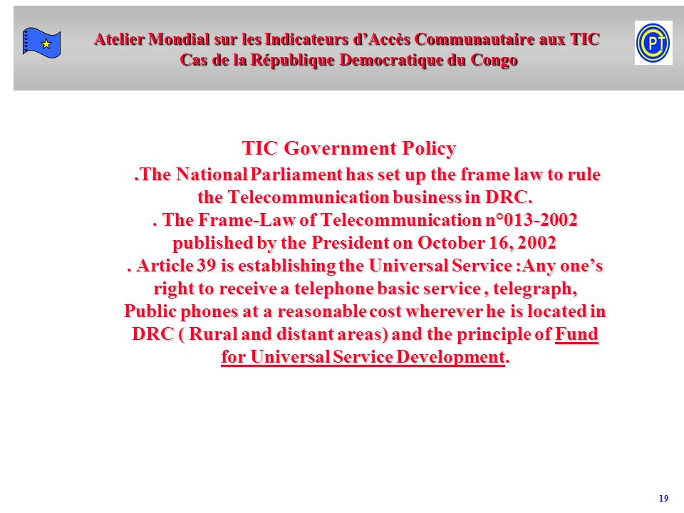TIC Government Policy .The National Parliament has set up the frame law to rule the Telecommunication business in DRC.