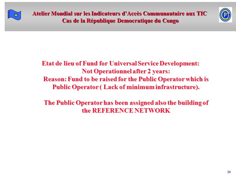 Etat de lieu of Fund for Universal Service Development: Not Operationnel after 2 years: Reason: Fund to be raised for the Public Operator which is Public Operator ( Lack of minimum infrastructure).