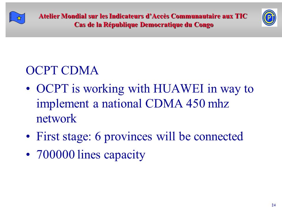 OCPT CDMA OCPT is working with HUAWEI in way to implement a national CDMA 450 mhz network. First stage: 6 provinces will be connected.