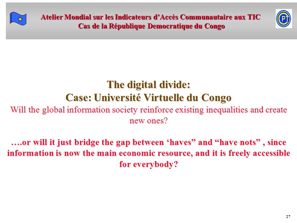 The digital divide: Case: Université Virtuelle du Congo Will the global information society reinforce existing inequalities and create new ones.