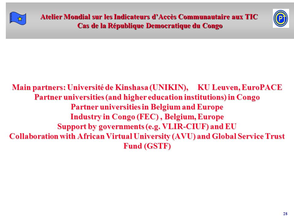 Main partners: Université de Kinshasa (UNIKIN), KU Leuven, EuroPACE Partner universities (and higher education institutions) in Congo Partner universities in Belgium and Europe Industry in Congo (FEC) , Belgium, Europe Support by governments (e.g.