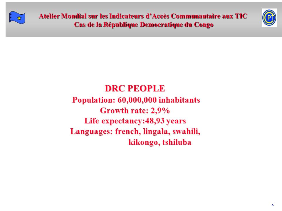 DRC PEOPLE Population: 60,000,000 inhabitants Growth rate: 2,9% Life expectancy:48,93 years Languages: french, lingala, swahili, kikongo, tshiluba