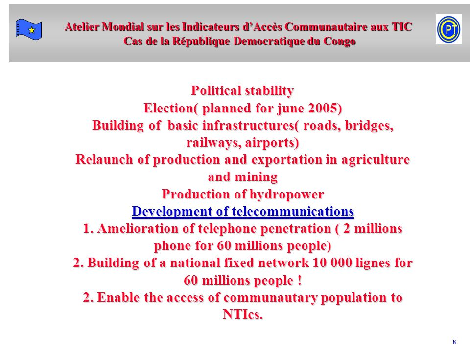 Political stability Election( planned for june 2005) Building of basic infrastructures( roads, bridges, railways, airports) Relaunch of production and exportation in agriculture and mining Production of hydropower Development of telecommunications 1.
