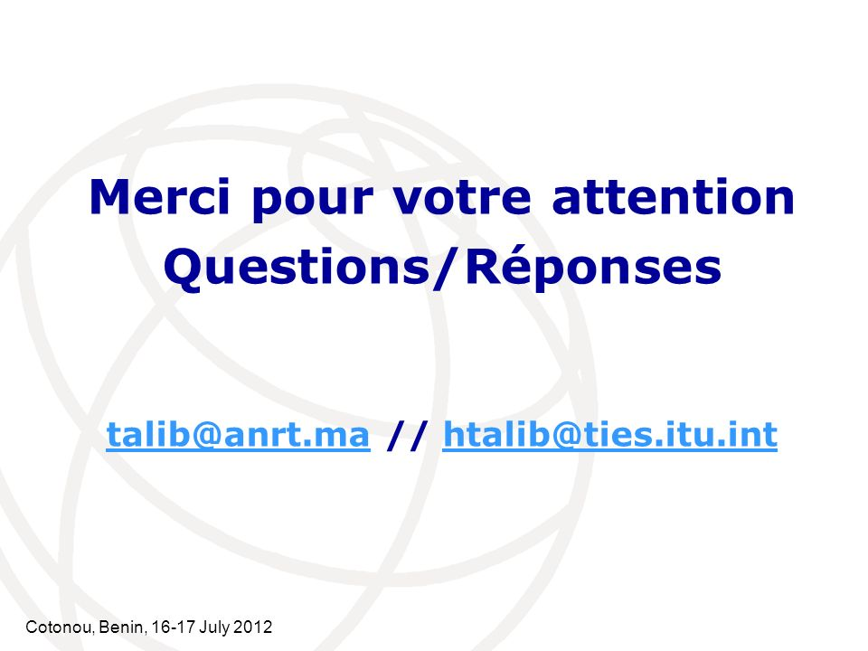 Merci pour votre attention talib@anrt.ma // htalib@ties.itu.int