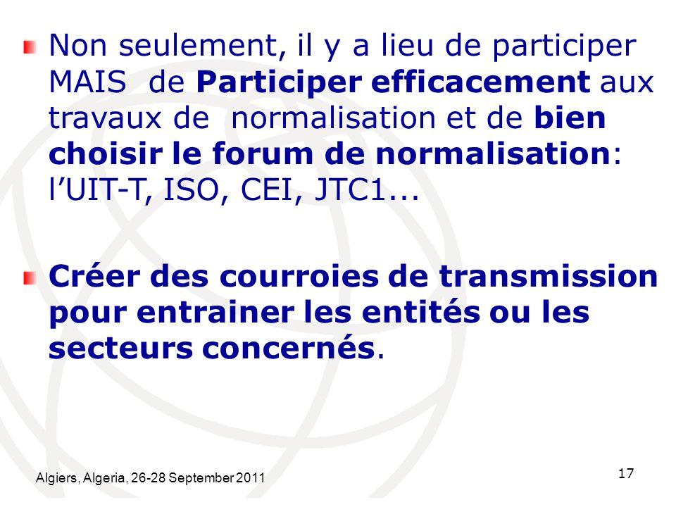 Non seulement, il y a lieu de participer MAIS de Participer efficacement aux travaux de normalisation et de bien choisir le forum de normalisation: l'UIT-T, ISO, CEI, JTC1...